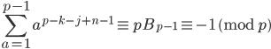 \displaystyle \sum_{a=1}^{p-1}a^{p-k-j+n-1} \equiv pB_{p-1} \equiv -1 \pmod{p}