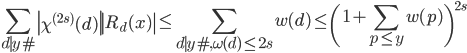 \displaystyle \sum_{d \mid y\#}\left|\chi^{(2s)}(d)\right|\left|R_d(x)\right| \leq \sum_{d \mid y\#, \omega (d) \leq 2s}w(d) \leq \left( 1+ \sum_{p \leq y}w(p) \right)^{2s}