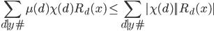 \displaystyle \sum_{d \mid y\#}\mu (d)\chi (d) R_d(x) \leq \sum_{d \mid y\#}|\chi (d)||R_d(x)|