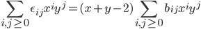 \displaystyle \sum_{i, j \geq 0}\epsilon_{ij}x^iy^j = (x+y-2)\sum_{i, j \geq 0}b_{ij}x^iy^j
