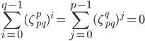 \displaystyle \sum_{i=0}^{q-1}(\zeta_{pq}^p)^i=\sum_{j=0}^{p-1}(\zeta_{pq}^q)^j=0