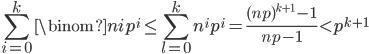 \displaystyle \sum_{i=0}^k\binom{n}{i}p^i \leq \sum_{l=0}^kn^ip^i = \frac{(np)^{k+1}-1}{np-1} < p^{k+1}