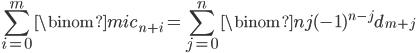 \displaystyle \sum_{i=0}^m\binom{m}{i}c_{n+i}=\sum_{j=0}^n\binom{n}{j}(-1)^{n-j}d_{m+j}