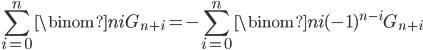 \displaystyle \sum_{i=0}^n\binom{n}{i}G_{n+i}=-\sum_{i=0}^n\binom{n}{i}(-1)^{n-i}G_{n+i}