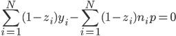 \displaystyle \sum_{i=1}^{N} (1-z_i) y_i  - \sum_{i=1}^{N}(1-z_i) n_i p =0