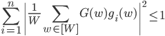 \displaystyle \sum_{i=1}^n\left|\frac{1}{W}\sum_{w \in [W]}G(w)g_i(w)\right|^2 \leq 1
