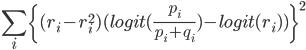 \displaystyle \sum_{i}{\{(r_i - r_i^2)(logit(\frac{p_i}{p_i + q_i}) - logit(r_i))\}^2}