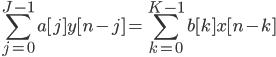 \displaystyle \sum_{j=0}^{J-1} a[j]y[n-j] =\sum_{k=0}^{K-1} b[k]x[n-k]