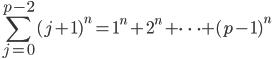\displaystyle \sum_{j=0}^{p-2} (j+1)^n = 1^n + 2^n + \dots + (p-1)^n