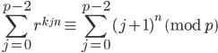 \displaystyle \sum_{j=0}^{p-2} r^{k_j n} \equiv \sum_{j=0}^{p-2} (j+1)^n \pmod{p}