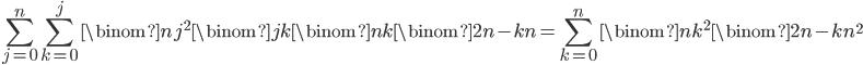 \displaystyle \sum_{j=0}^n\sum_{k=0}^j\binom{n}{j}^2\binom{j}{k}\binom{n}{k}\binom{2n-k}{n} = \sum_{k=0}^n\binom{n}{k}^2\binom{2n-k}{n}^2