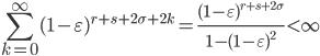 \displaystyle \sum_{k=0}^{\infty}(1-\varepsilon )^{r+s+2\sigma +2k}  = \frac{(1-\varepsilon )^{r+s+2\sigma}}{1-(1-\varepsilon )^2} < \infty