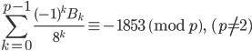 \displaystyle \sum_{k=0}^{p-1}\frac{(-1)^kB_k}{8^k} \equiv -1853 \pmod{p}, \ \ (p \neq 2)