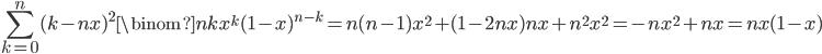 \displaystyle \sum_{k=0}^n(k-nx)^2\binom{n}{k}x^k(1-x)^{n-k} = n(n-1)x^2+(1-2nx)nx+n^2x^2 = -nx^2+nx = nx(1-x)