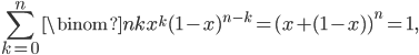 \displaystyle \sum_{k=0}^n\binom{n}{k}x^k(1-x)^{n-k}=(x+(1-x))^n = 1,