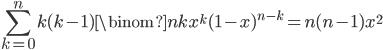 \displaystyle \sum_{k=0}^nk(k-1)\binom{n}{k}x^k(1-x)^{n-k} = n(n-1)x^2