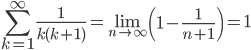 \displaystyle \sum_{k=1}^{\infty}\frac{1}{k(k+1)}=\lim_{n \to \infty}\left( 1 - \frac{1}{n+1} \right) = 1