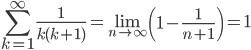 \displaystyle \sum_{k=1}^{\infty}\frac{1}{k(k+1)}=\lim_{n \to \infty}\left( 1 - \frac{1}{n+1} \right) = 1