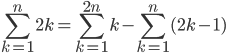 \displaystyle \sum_{k=1}^{n}2k=\sum_{k=1}^{2n}k-\sum_{k=1}^{n}(2k-1)