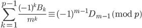 \displaystyle \sum_{k=1}^{p-1}\frac{(-1)^kB_k}{m^k} \equiv (-1)^{m-1}D_{m-1} \pmod{p}