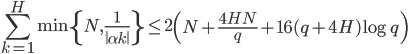 \displaystyle \sum_{k=1}^H \min\left\{N, \frac{1}{\left\|\alpha k\right\|} \right\} \leq 2\left(N+\frac{4HN}{q}+16(q+4H)\log q\right)