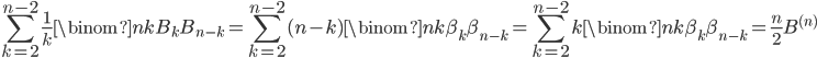 \displaystyle \sum_{k=2}^{n-2}\frac{1}{k}\binom{n}{k}B_kB_{n-k} = \sum_{k=2}^{n-2}(n-k)\binom{n}{k}\beta_k\beta_{n-k}=\sum_{k=2}^{n-2}k\binom{n}{k}\beta_k\beta_{n-k}=\frac{n}{2}B^{(n)}