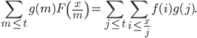\displaystyle \sum_{m \leq t}g(m)F\left( \frac{x}{m} \right) = \sum_{j \leq t}\sum_{i \leq \frac{x}{j}}f(i)g(j).