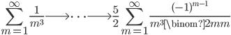 \displaystyle \sum_{m=1}^{\infty}\frac{1}{m^3} \longrightarrow \cdots \longrightarrow  \frac{5}{2}\sum_{m=1}^{\infty}\frac{(-1)^{m-1}}{m^3\binom{2m}{m}}