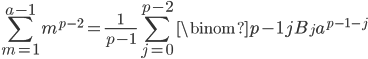 \displaystyle \sum_{m=1}^{a-1}m^{p-2} = \frac{1}{p-1}\sum_{j=0}^{p-2}\binom{p-1}{j}B_ja^{p-1-j}