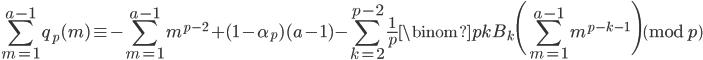 \displaystyle \sum_{m=1}^{a-1}q_p(m) \equiv -\sum_{m=1}^{a-1}m^{p-2}+(1-\alpha_p)(a-1)-\sum_{k=2}^{p-2}\frac{1}{p}\binom{p}{k}B_k\Biggl(\sum_{m=1}^{a-1}m^{p-k-1}\Biggr) \pmod{p}