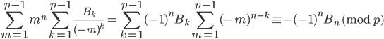 \displaystyle \sum_{m=1}^{p-1}m^n\sum_{k=1}^{p-1}\frac{B_k}{(-m)^k} = \sum_{k=1}^{p-1}(-1)^nB_k\sum_{m=1}^{p-1}(-m)^{n-k} \equiv  -(-1)^nB_n\pmod{p}