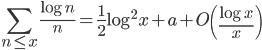 \displaystyle \sum_{n \leq x}\frac{\log n}{n} = \frac{1}{2}\log^2x+a+O\left( \frac{\log x}{x} \right)