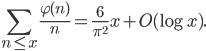\displaystyle \sum_{n \leq x}\frac{\varphi(n)}{n}=\frac{6}{\pi^2}x+O(\log x).
