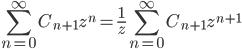 \displaystyle \sum_{n=0}^{\infty} C_{n+1} z^n = \frac{1}{z} \sum_{n=0}^{\infty} C_{n+1} z^{n+1}