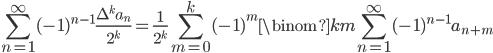 \displaystyle \sum_{n=1}^{\infty}(-1)^{n-1}\frac{\Delta^k a_n}{2^k} = \frac{1}{2^k}\sum_{m=0}^k(-1)^m\binom{k}{m}\sum_{n=1}^{\infty}(-1)^{n-1}a_{n+m}