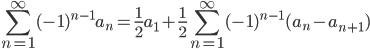 \displaystyle \sum_{n=1}^{\infty}(-1)^{n-1}a_n = \frac{1}{2}a_1+\frac{1}{2}\sum_{n=1}^{\infty}(-1)^{n-1}(a_n-a_{n+1})