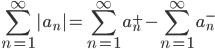 \displaystyle \sum_{n=1}^{\infty} a_n  = \sum_{n=1}^{\infty}a_n^+-\sum_{n=1}^{\infty}a_n^-