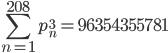 \displaystyle \sum_{n=1}^{208}p_n^3 = 96354355781