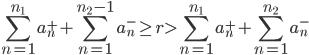 \displaystyle \sum_{n=1}^{n_1}a_n^++\sum_{n=1}^{n_2-1}a_n^- \geq r > \sum_{n=1}^{n_1}a_n^++\sum_{n=1}^{n_2}a_n^-