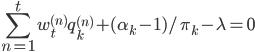 \displaystyle \sum_{n=1}^{t} w_t^{(n)} q_k^{(n)}+(\alpha_k-1)/\pi_k-\lambda=0