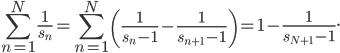 \displaystyle \sum_{n=1}^N\frac{1}{s_n} = \sum_{n=1}^N\left( \frac{1}{s_n-1}-\frac{1}{s_{n+1}-1}\right) = 1-\frac{1}{s_{N+1}-1}.