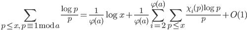 \displaystyle \sum_{p \leq x, \ p \equiv 1 \bmod{a}}\frac{\log p}{p}=\frac{1}{\varphi (a)}\log x+\frac{1}{\varphi (a)}\sum_{i=2}^{\varphi (a)}\sum_{p \leq x}\frac{\chi_i(p)\log p}{p} + O(1)