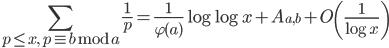 \displaystyle \sum_{p \leq x, \ p \equiv b\bmod{a}}\frac{1}{p} = \frac{1}{\varphi (a)}\log \log x+A_{a, b}+O\left( \frac{1}{\log x} \right)