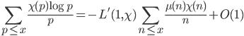 \displaystyle \sum_{p \leq x}\frac{\chi (p)\log p}{p} = -L'(1, \chi)\sum_{n \leq x}\frac{\mu (n)\chi (n)}{n} + O(1)
