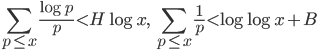 \displaystyle \sum_{p \leq x}\frac{\log p}{p} < H\log x,\quad \sum_{p \leq x}\frac{1}{p} < \log \log x + B