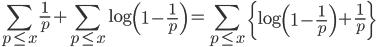 \displaystyle \sum_{p \leq x}\frac{1}{p} + \sum_{p \leq x}\log \left( 1-\frac{1}{p} \right) = \sum_{p \leq x} \left\{ \log \left( 1-\frac{1}{p}\right) + \frac{1}{p} \right\}