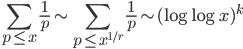 \displaystyle \sum_{p \leq x}\frac{1}{p}\sim\sum_{p \leq x^{1/r}}\frac{1}{p}\sim (\log \log x)^k