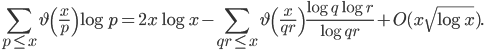 \displaystyle \sum_{p \leq x}\vartheta \left( \frac{x}{p}\right) \log p = 2x\log x -\sum_{qr \leq x}\vartheta \left( \frac{x}{qr} \right) \frac{\log q\log r}{\log qr} + O(x\sqrt{\log x}).