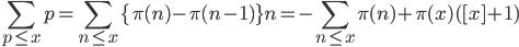 \displaystyle \sum_{p \leq x}p = \sum_{n \leq x}\{ \pi(n) -\pi (n-1)\} n = -\sum_{n \leq x}\pi (n) + \pi (x)([x]+1)
