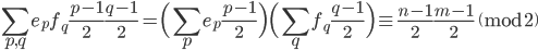 \displaystyle \sum_{p, q}e_pf_q\frac{p-1}{2}\frac{q-1}{2} = \Bigl(\sum_pe_p\frac{p-1}{2}\Bigr) \Bigl(\sum_qf_q\frac{q-1}{2}\Bigr) \equiv \frac{n-1}{2}\frac{m-1}{2} \pmod{2}
